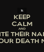KEEP CALM AND WRITE THEIR NAMES IN YOUR DEATH NOTE - Personalised Poster A4 size