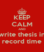KEEP CALM AND write thesis in record time - Personalised Poster A4 size