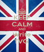 KEEP CALM AND Write TVG  - Personalised Poster A4 size