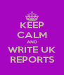 KEEP CALM AND WRITE UK REPORTS - Personalised Poster A4 size