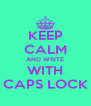 KEEP CALM AND WRITE WITH CAPS LOCK - Personalised Poster A4 size
