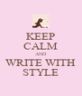 KEEP CALM AND WRITE WITH STYLE - Personalised Poster A4 size