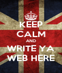 KEEP CALM AND WRITE YA WEB HERE - Personalised Poster A4 size