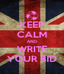 KEEP CALM AND WRITE YOUR BID - Personalised Poster A4 size