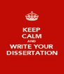 KEEP CALM AND WRITE YOUR DISSERTATION - Personalised Poster A4 size