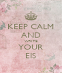 KEEP CALM AND WRITE YOUR EIS - Personalised Poster A4 size