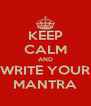 KEEP CALM AND WRITE YOUR MANTRA - Personalised Poster A4 size