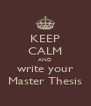 KEEP CALM AND write your Master Thesis - Personalised Poster A4 size