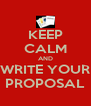 KEEP CALM AND WRITE YOUR PROPOSAL - Personalised Poster A4 size