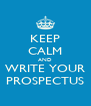 KEEP CALM AND WRITE YOUR PROSPECTUS - Personalised Poster A4 size