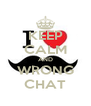 KEEP CALM AND WRONG CHAT - Personalised Poster A4 size