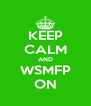 KEEP CALM AND WSMFP ON - Personalised Poster A4 size