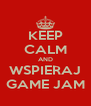 KEEP CALM AND WSPIERAJ GAME JAM - Personalised Poster A4 size