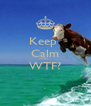 Keep  Calm AND.... WTF?  - Personalised Poster A4 size