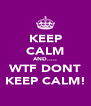 KEEP CALM AND..... WTF DONT KEEP CALM! - Personalised Poster A4 size