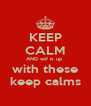 KEEP CALM AND wtf is up  with these keep calms - Personalised Poster A4 size