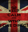 KEEP CALM AND WTH? LOVE ONE DIRECTION! - Personalised Poster A4 size