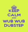 KEEP CALM AND WUB WUB DUBSTEP - Personalised Poster A4 size