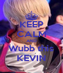 KEEP CALM AND Wubb this KEVIN - Personalised Poster A4 size
