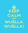KEEP CALM AND WUELLA WUELLA! - Personalised Poster A4 size