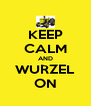 KEEP CALM AND WURZEL ON - Personalised Poster A4 size