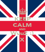 KEEP CALM AND Wuu2 :) X - Personalised Poster A4 size