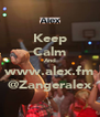 Keep Calm And www.alex.fm @Zangeralex - Personalised Poster A4 size