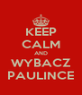 KEEP CALM AND WYBACZ PAULINCE - Personalised Poster A4 size