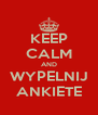 KEEP CALM AND WYPELNIJ ANKIETE - Personalised Poster A4 size