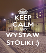 KEEP CALM AND WYSTAW STOLIKI :) - Personalised Poster A4 size