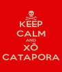 KEEP CALM AND XÔ CATAPORA - Personalised Poster A4 size