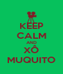 KEEP CALM AND XÔ MUQUITO - Personalised Poster A4 size