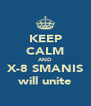 KEEP CALM AND X-8 SMANIS will unite - Personalised Poster A4 size