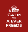 KEEP CALM AND X EVER FREEDS - Personalised Poster A4 size