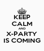 KEEP CALM AND X-PARTY IS COMING - Personalised Poster A4 size