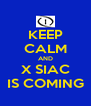 KEEP CALM AND X SIAC IS COMING - Personalised Poster A4 size