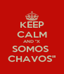 "KEEP CALM AND ""X SOMOS  CHAVOS"" - Personalised Poster A4 size"