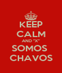 """KEEP CALM AND """"X"""" SOMOS  CHAVOS - Personalised Poster A4 size"""