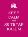 KEEP CALM AND X6 TETAP KALEM - Personalised Poster A4 size