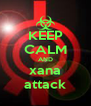 KEEP CALM AND xana attack - Personalised Poster A4 size