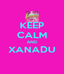 KEEP CALM AND XANADU  - Personalised Poster A4 size