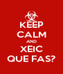 KEEP CALM AND XEIC QUE FAS? - Personalised Poster A4 size