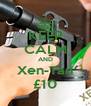 KEEP CALM AND Xen-Tan £10 - Personalised Poster A4 size