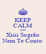 KEEP CALM AND Xiiii Sogrão Nem Te Conto - Personalised Poster A4 size