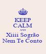 KEEP CALM AND Xiiii Sogrão Nem Te Conto - Personalised Poster A4 size