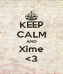 KEEP CALM AND Xime <3 - Personalised Poster A4 size