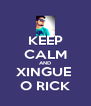 KEEP CALM AND XINGUE  O RICK - Personalised Poster A4 size