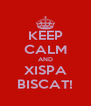 KEEP CALM AND XISPA BISCAT! - Personalised Poster A4 size