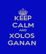 KEEP CALM AND XOLOS  GANAN  - Personalised Poster A4 size