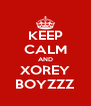 KEEP CALM AND XOREY BOYZZZ - Personalised Poster A4 size